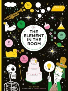 The Element in the Room : Investigating the Atomic Ingredients that Make Up Your Home, Hardback Book
