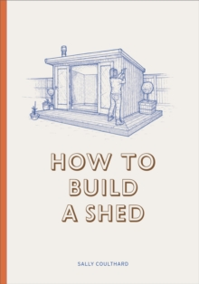 How to Build a Shed, Hardback Book