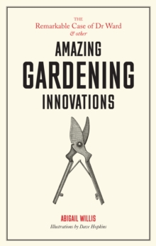Remarkable Case of Dr Ward and Other Amazing Garden Innovations, Hardback Book