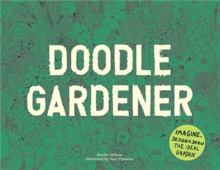 "Doodle Gardener:Imagine, Design and Draw the Ideal Garden : ""Imagine, Design and Draw the Ideal Garden"", Paperback / softback Book"