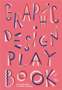 Graphic Design Play Book : An Exploration of Visual Thinking, Paperback / softback Book