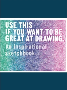 Use This if You Want to Be Great at Drawing : An Inspirational Sketchbook, Notebook / blank book Book