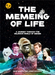 The Memeing of Life : A Journey Through the Delirious World of Memes, Paperback / softback Book