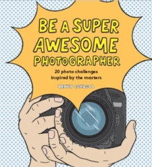Be a Super Awesome Photographer, Hardback Book