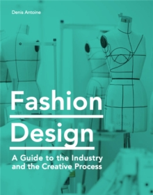 Fashion Design : A Guide to the Industry and the Creative Process, Paperback / softback Book