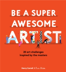 Be a Super Awesome Artist : 20 art challenges inspired by the masters, Hardback Book