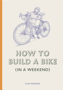 How to Build a Bike (in a Weekend), Hardback Book
