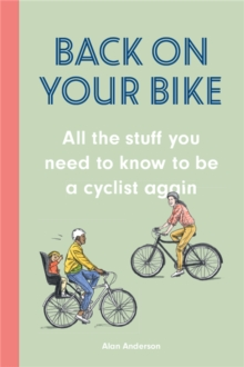 Back on Your Bike : All the Stuff You Need to Know to be a Cyclist Again, Hardback Book