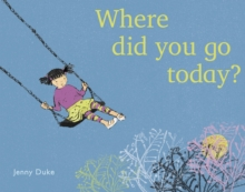 Where did you go today?, Paperback / softback Book
