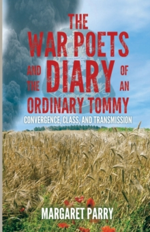 The War Poets and the Diary of an Ordinary Tommy: : Convergence, Class and Transmission, Paperback / softback Book