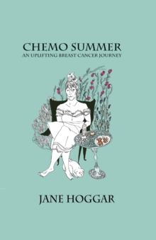 Chemo Summer - A Breast Cancer Journey, Hardback Book