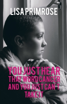 You Just Hear That Word Cancer and You Just Cant Take It, Paperback / softback Book