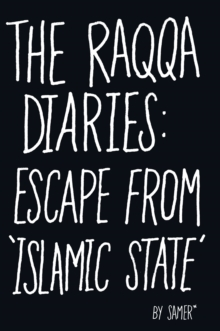 The Raqqa Diaries : Escape from Islamic State, Hardback Book