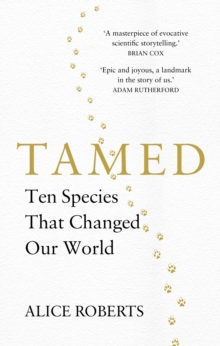Tamed : Ten Species that Changed our World, Hardback Book