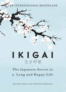 Ikigai : The Japanese secret to a long and happy life, Hardback Book