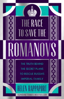The Race to Save the Romanovs : The Truth Behind the Secret Plans to Rescue Russia's Imperial Family, Hardback Book
