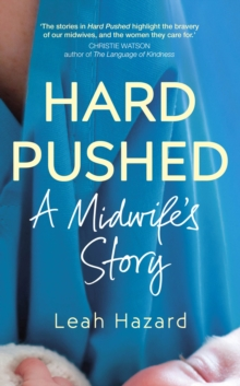 Hard Pushed : A Midwife's Story, Hardback Book