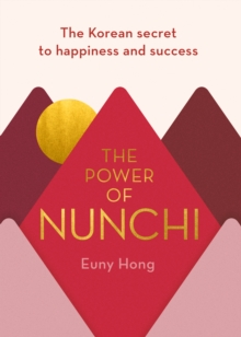 The Power of Nunchi : The Korean Secret to Happiness and Success, Hardback Book