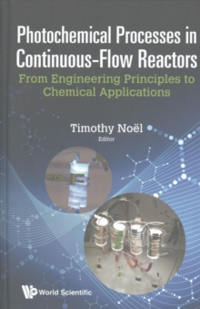 Photochemical Processes In Continuous-flow Reactors: From Engineering Principles To Chemical Applications, Hardback Book