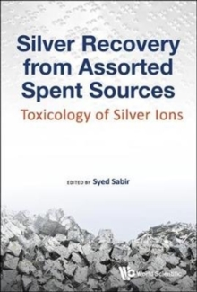 Silver Recovery From Assorted Spent Sources: Toxicology Of Silver Ions, Hardback Book