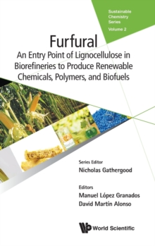 Furfural: An Entry Point Of Lignocellulose In Biorefineries To Produce Renewable Chemicals, Polymers, And Biofuels, Hardback Book