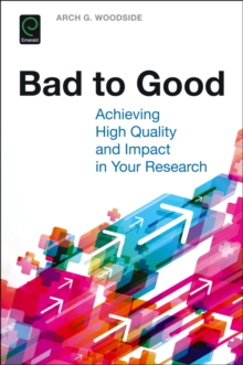 Bad to Good : Achieving High Quality and Impact in Your Research, Paperback Book