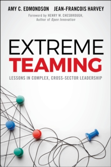 Extreme Teaming : Lessons in Complex, Cross-Sector Leadership, Hardback Book