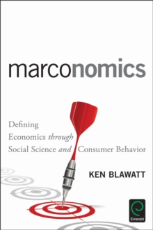 Marconomics : Defining Economics through Social Science and Consumer Behavior, Hardback Book