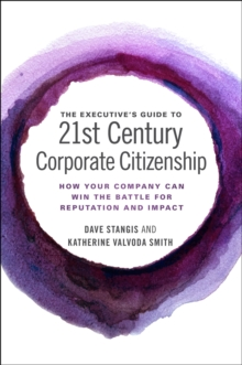 The Executive's Guide to 21st Century Corporate Citizenship : How your Company Can Win the Battle for Reputation and Impact, Hardback Book
