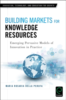 Building Markets for Knowledge Resources : Emerging Pervasive Models of Innovation in Practice, Hardback Book