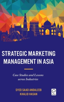 Strategic Marketing Management in Asia : Case Studies and Lessons across Industries, Hardback Book