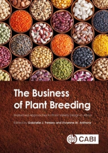 The Business of Plant Breeding : Market led Approaches to Plant Variety Design in Africa, Hardback Book
