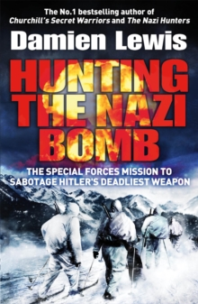 Hunting the Nazi Bomb : The Special Forces Mission to Sabotage Hitler's Deadliest Weapon, Paperback / softback Book