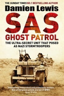SAS Ghost Patrol : The Ultra-Secret Unit That Posed as Nazi Stormtroopers, Hardback Book