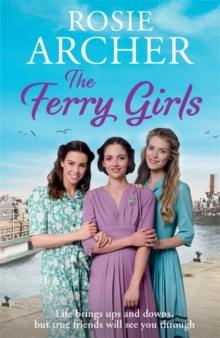 The Ferry Girls : A heart-warming saga of secrets, friendships and wartime spirit, Paperback Book