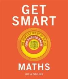 Get Smart: Maths : The Big Ideas You Should Know, Hardback Book