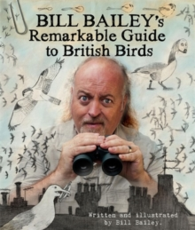 Bill Bailey's Remarkable Guide to British Birds, Hardback Book