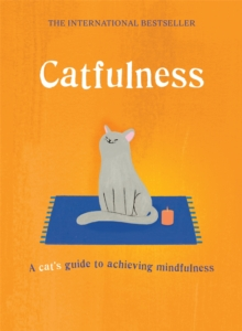 Catfulness : A Cat's Guide to Achieving Mindfulness, Hardback Book