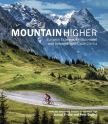 Mountain Higher : Europe's Extreme, Undiscovered and Unforgettable Cycle Climbs, EPUB eBook