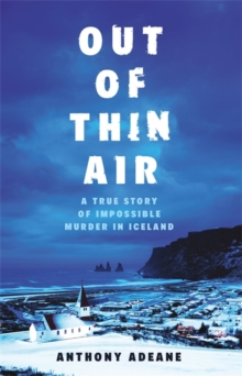 Out of Thin Air : A True Story Of Impossible Murder In Iceland, Hardback Book