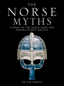 The Norse Myths : Stories of The Norse Gods and Heroes Vividly Retold, Hardback Book