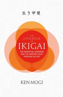 The Little Book of Ikigai : The secret Japanese way to live a happy and long life, Hardback Book