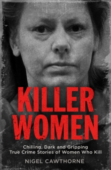 Killer Women : Chilling, Dark and Gripping True Crime Stories of Women Who Kill, EPUB eBook