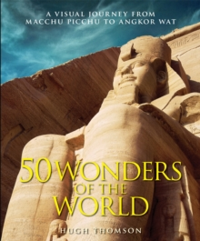 Wonders of the World : The Greatest Man-made Constructions from the Pyramids of Giza to the Golden Gate Bridge, Hardback Book