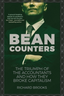 Bean Counters : The Triumph of the Accountants and How They Broke Capitalism, Hardback Book