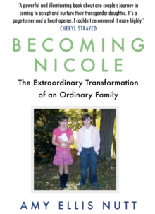 Becoming Nicole : The Extraordinary Transformation of an Ordinary Family, Paperback / softback Book