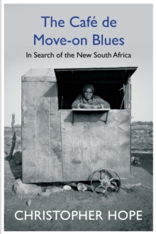 The Cafe de Move-on Blues : In Search of the New South Africa, EPUB eBook