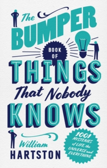The Bumper Book of Things That Nobody Knows : 1001 Mysteries of Life, the Universe and Everything, Hardback Book