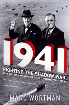 1941 : Fighting the Shadow War: How Britain and America Came Together for Victory, Hardback Book