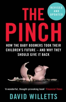 The Pinch : How the Baby Boomers Took Their Children's Future - And Why They Should Give It Back, Paperback / softback Book